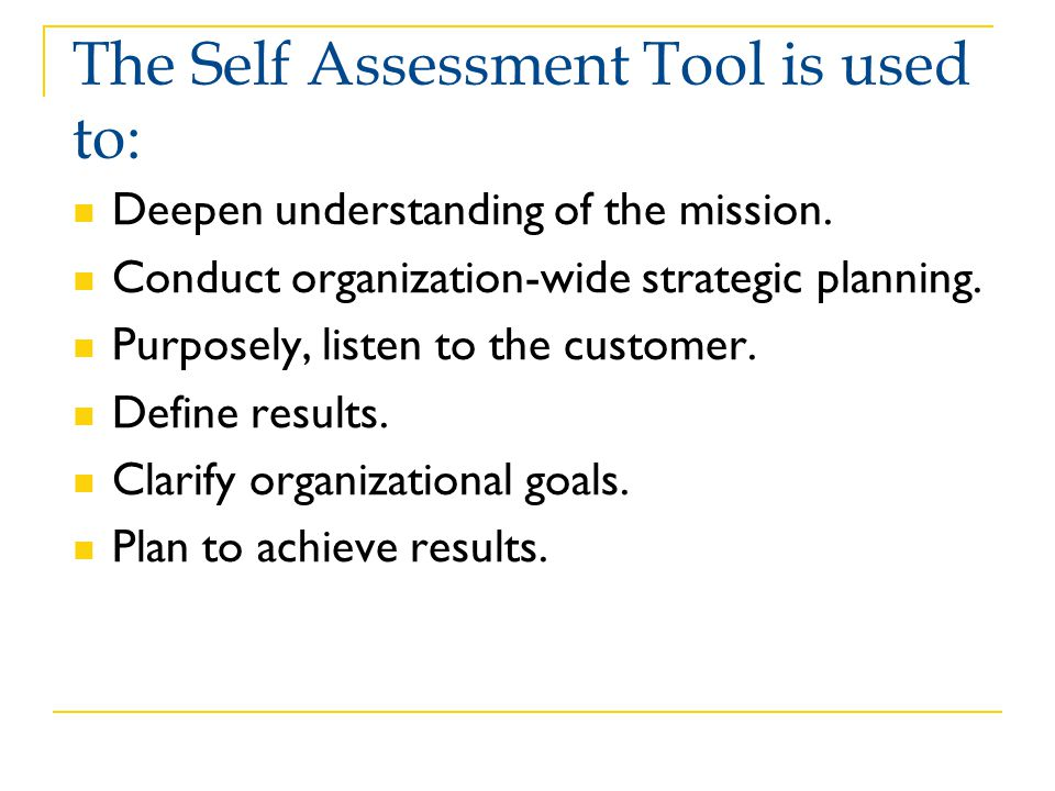 The Self Assessment Tool is used to: