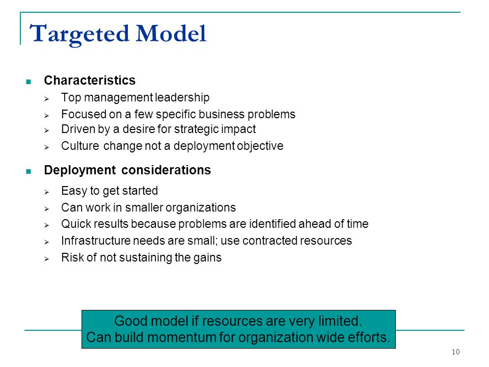 Targeted Model Good model if resources are very limited.