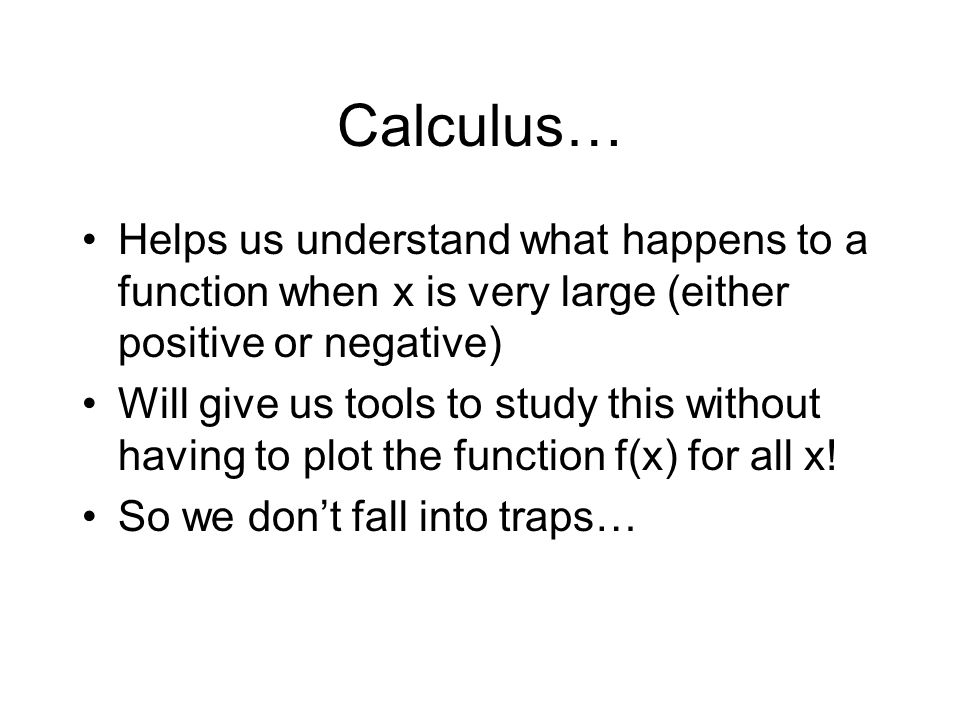 Calculus… Helps us understand what happens to a function when x is very large (either positive or negative)