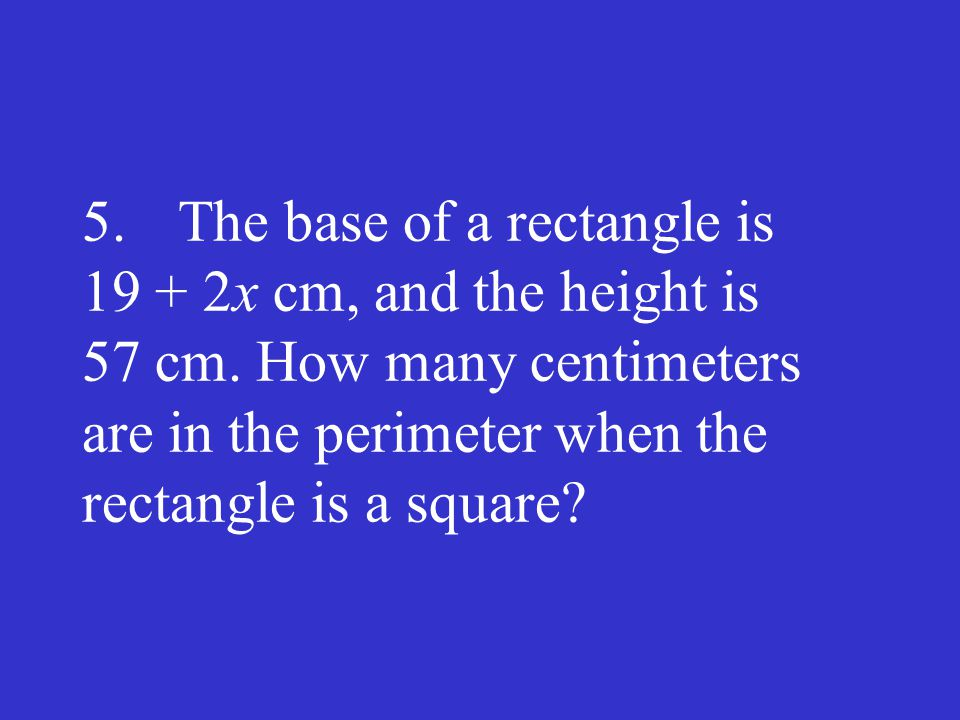 5. The base of a rectangle is 19 + 2x cm, and the height is 57 cm