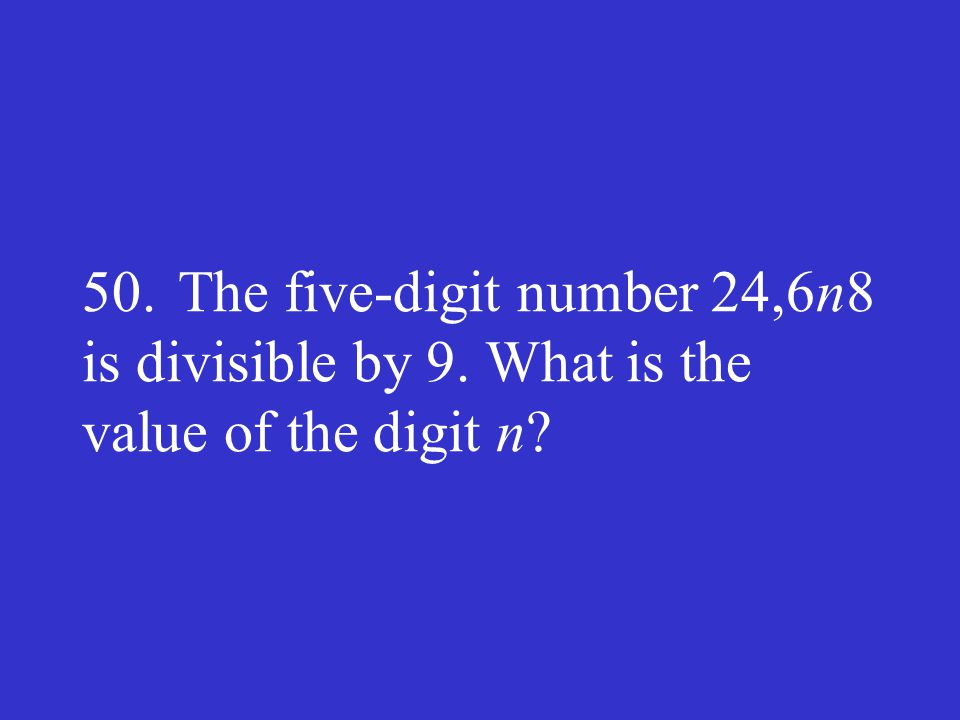 50. The five-digit number 24,6n8 is divisible by 9