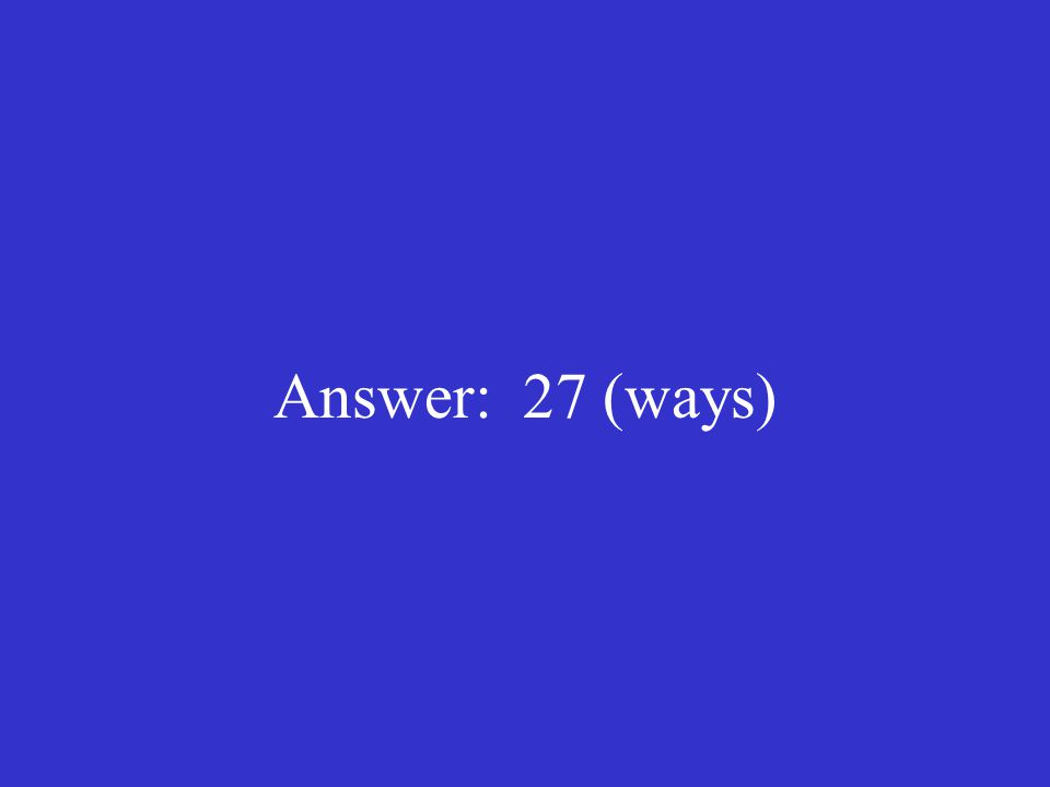 Answer: 27 (ways)