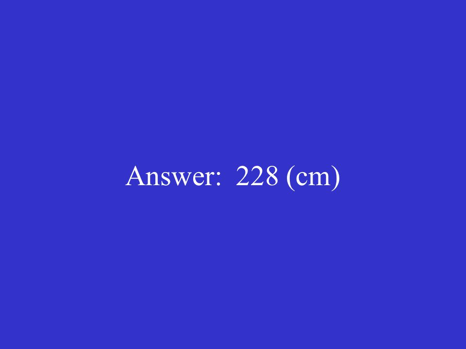 Answer: 228 (cm)
