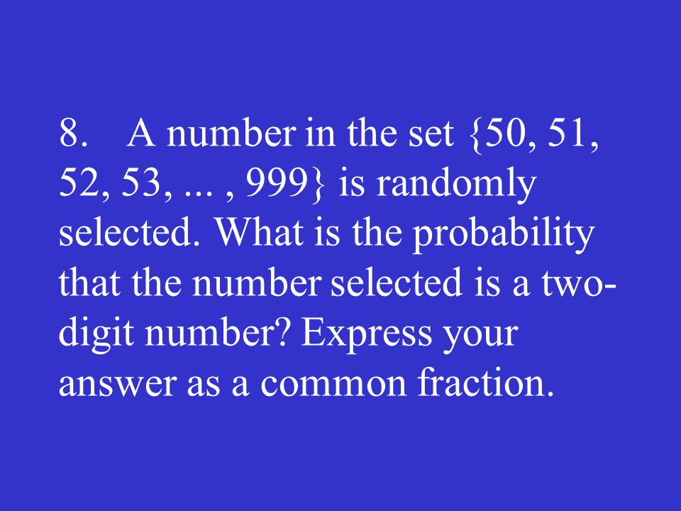 8. A number in the set {50, 51, 52, 53,. , 999} is randomly selected