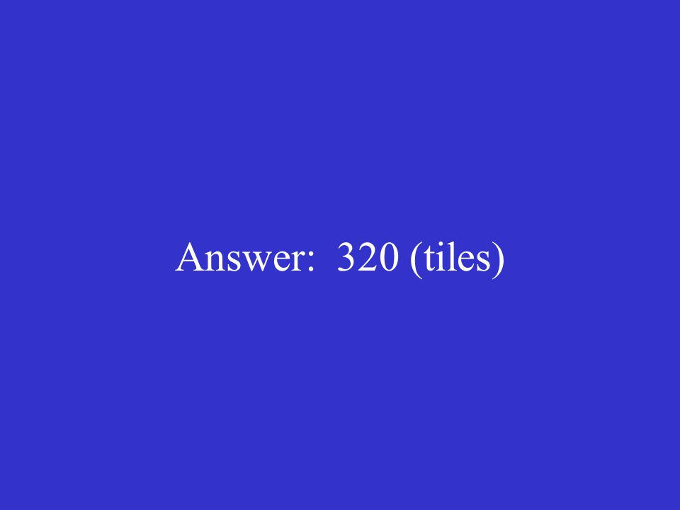 Answer: 320 (tiles)
