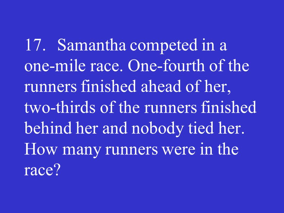 17. Samantha competed in a one-mile race