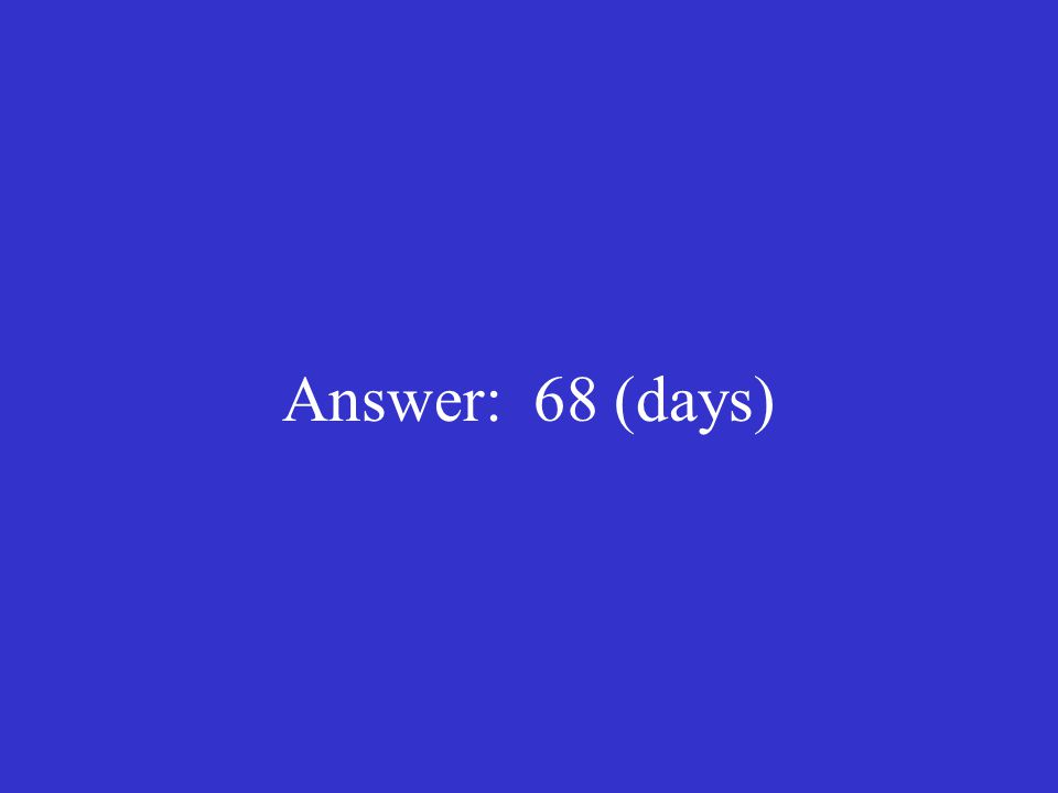 Answer: 68 (days)