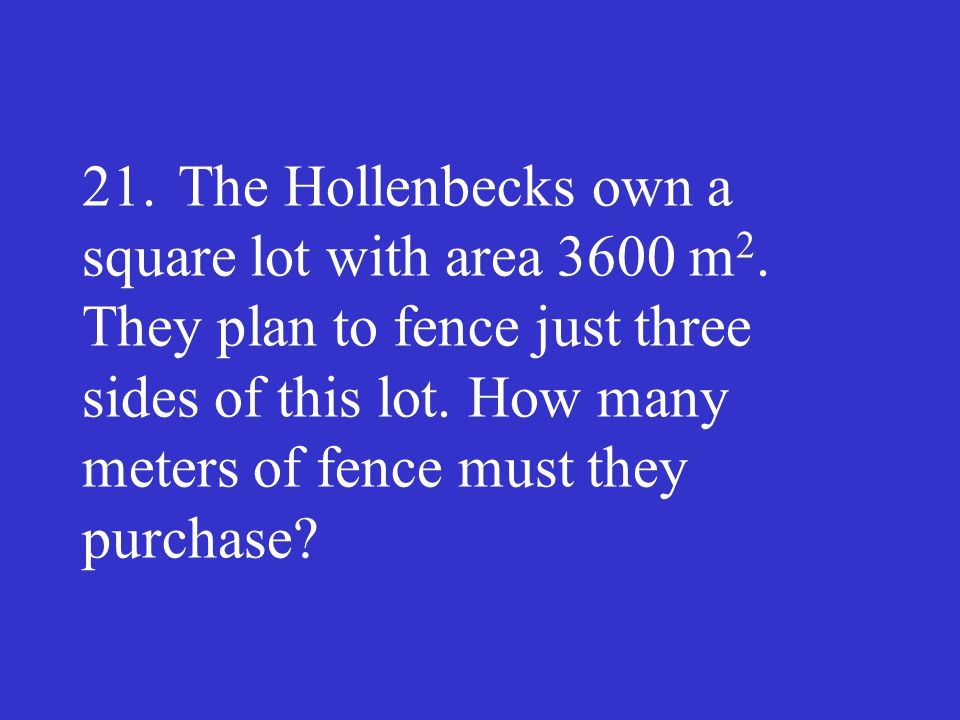 21. The Hollenbecks own a square lot with area 3600 m2