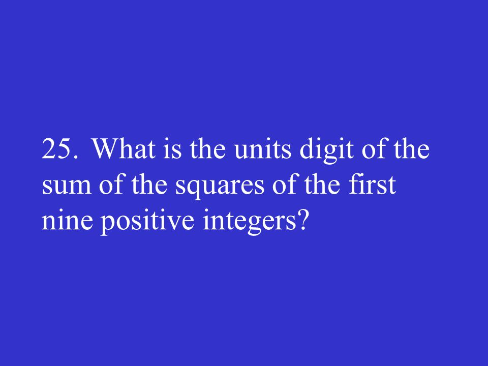 25. What is the units digit of the sum of the squares of the first nine positive integers