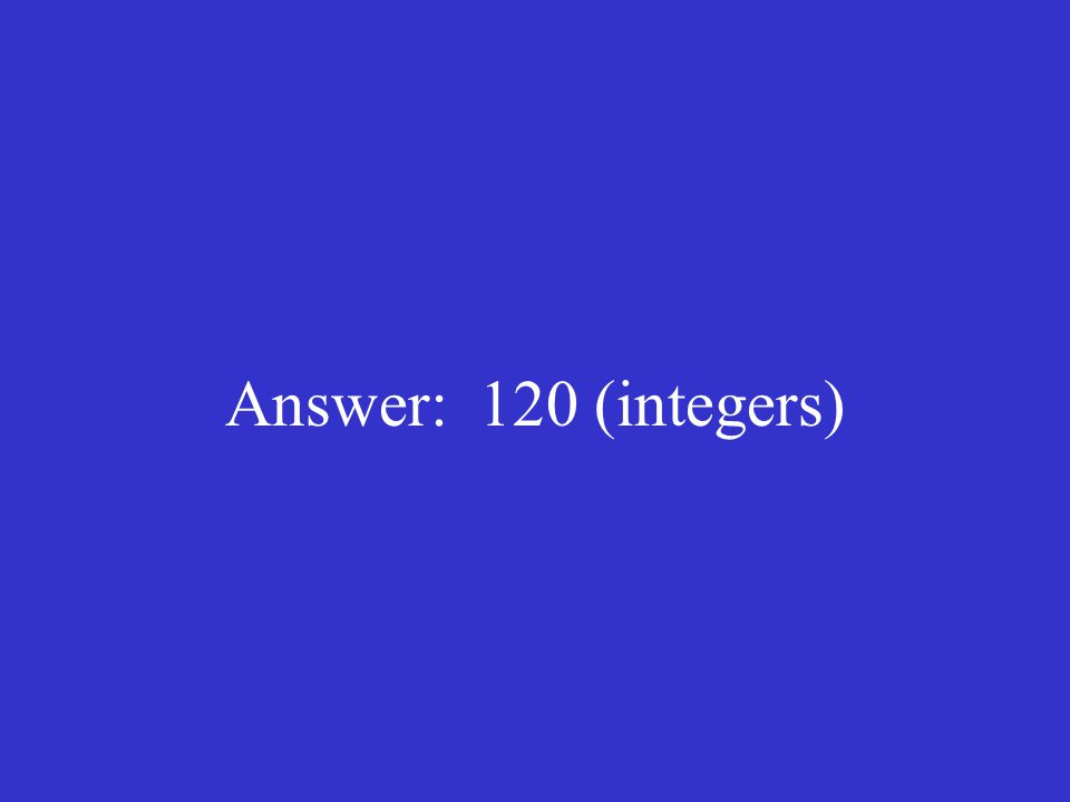 Answer: 120 (integers)