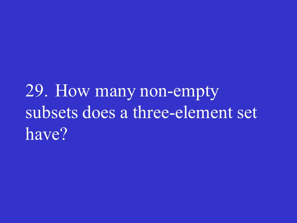 29. How many non-empty subsets does a three-element set have
