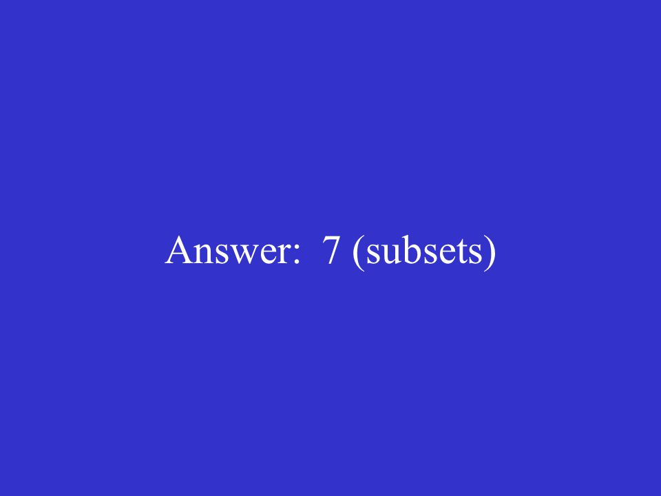 Answer: 7 (subsets)