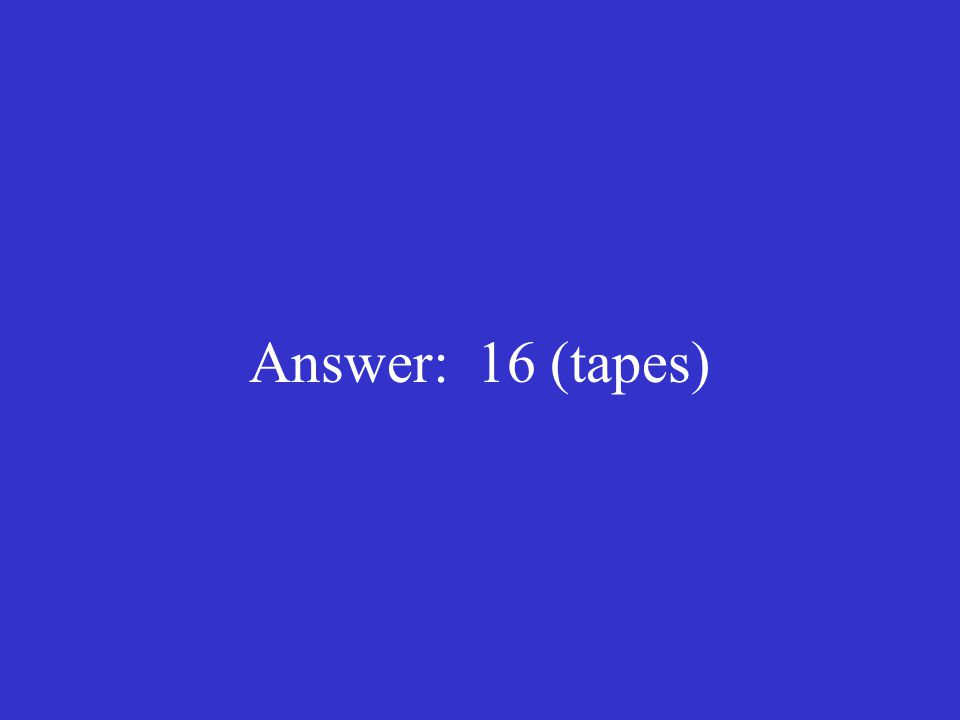 Answer: 16 (tapes)