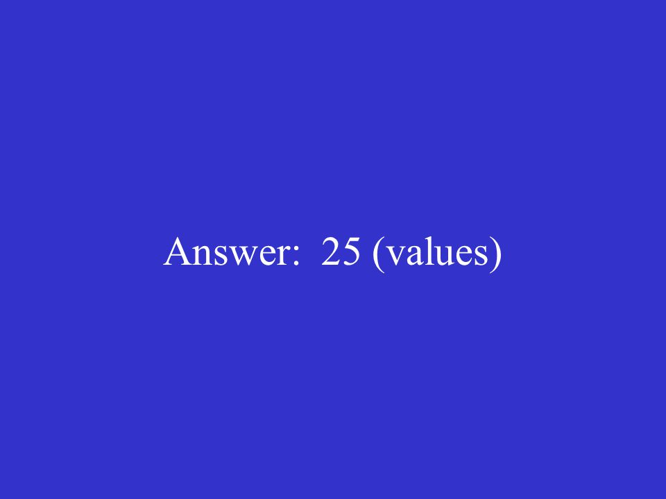 Answer: 25 (values)