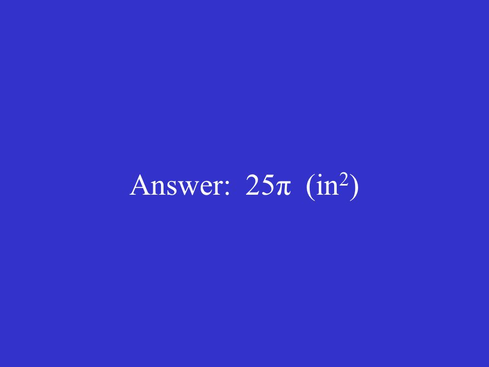 Answer: 25π (in2)