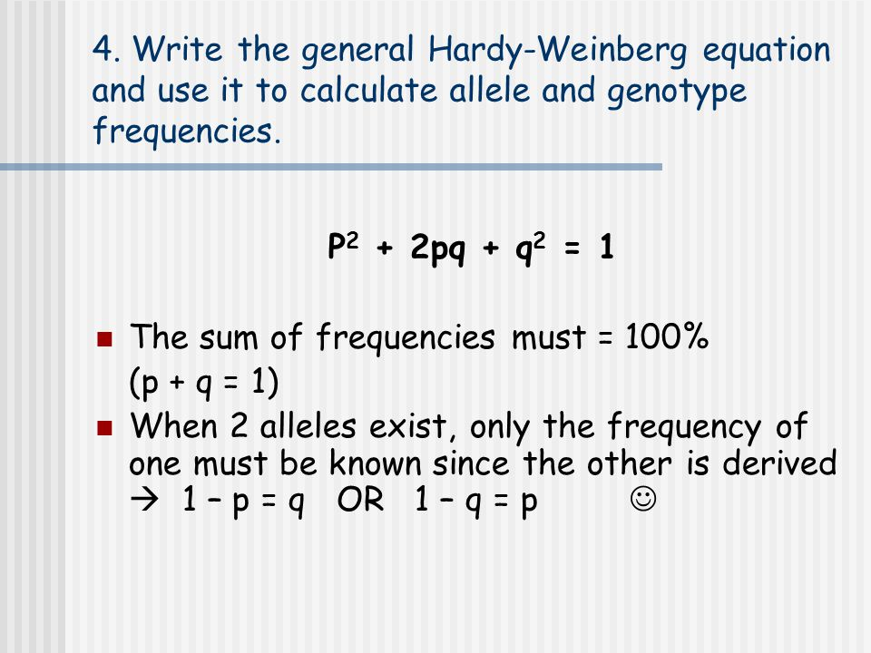 4. Write the general Hardy-Weinberg equation and use it to calculate allele and genotype frequencies.