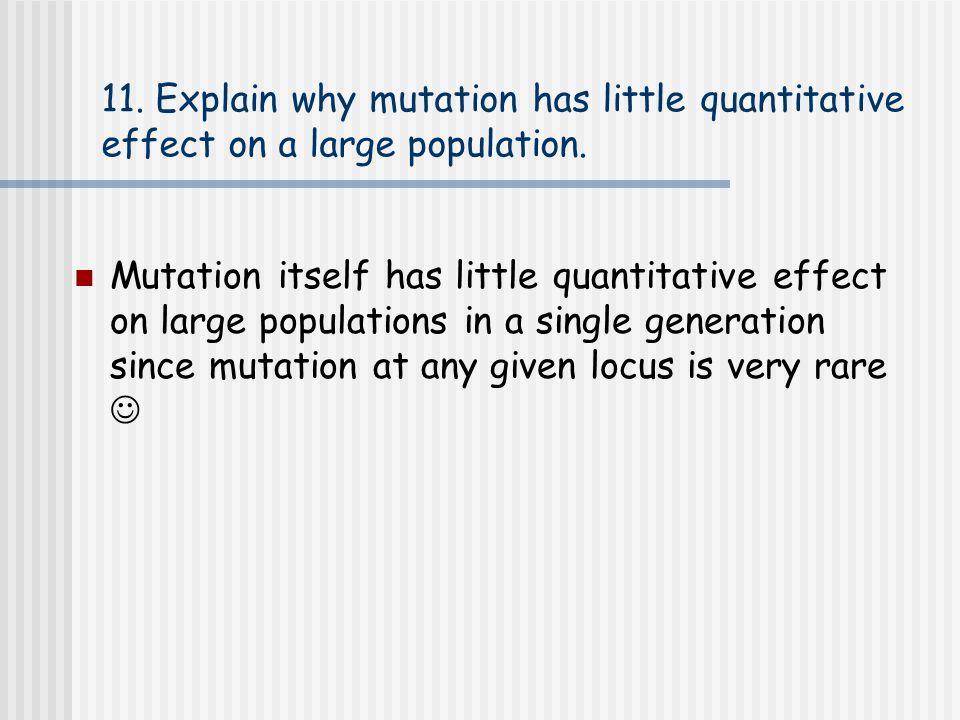 11. Explain why mutation has little quantitative effect on a large population.