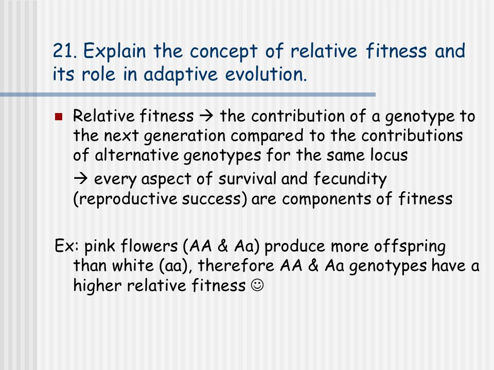 21. Explain the concept of relative fitness and its role in adaptive evolution.