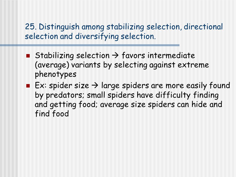 25. Distinguish among stabilizing selection, directional selection and diversifying selection.