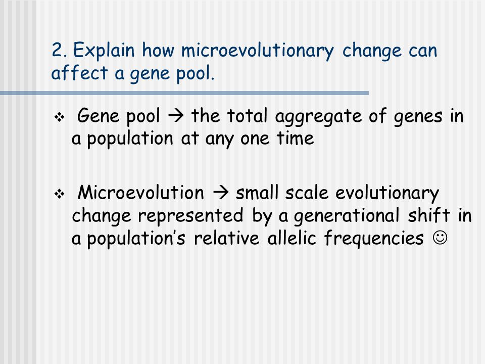 2. Explain how microevolutionary change can affect a gene pool.