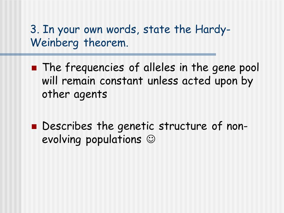 3. In your own words, state the Hardy-Weinberg theorem.