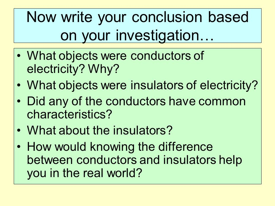 Now write your conclusion based on your investigation…