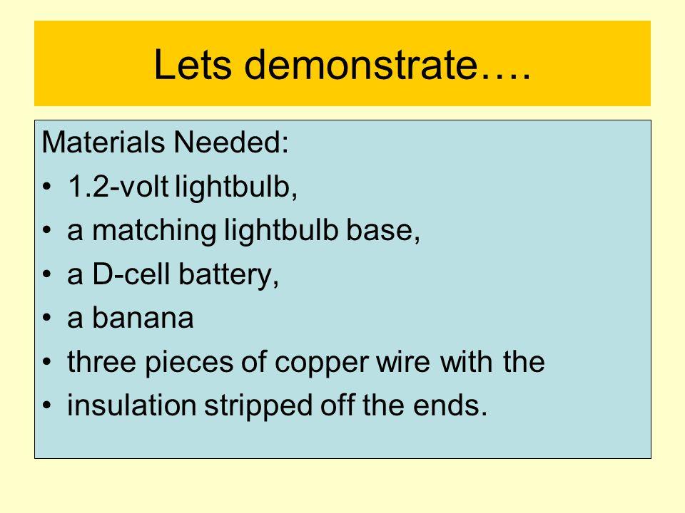 Lets demonstrate…. Materials Needed: 1.2-volt lightbulb,