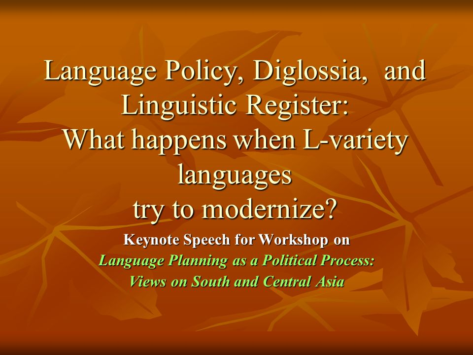 Language Policy, Diglossia, and Linguistic Register: What happens when L-variety languages try to modernize