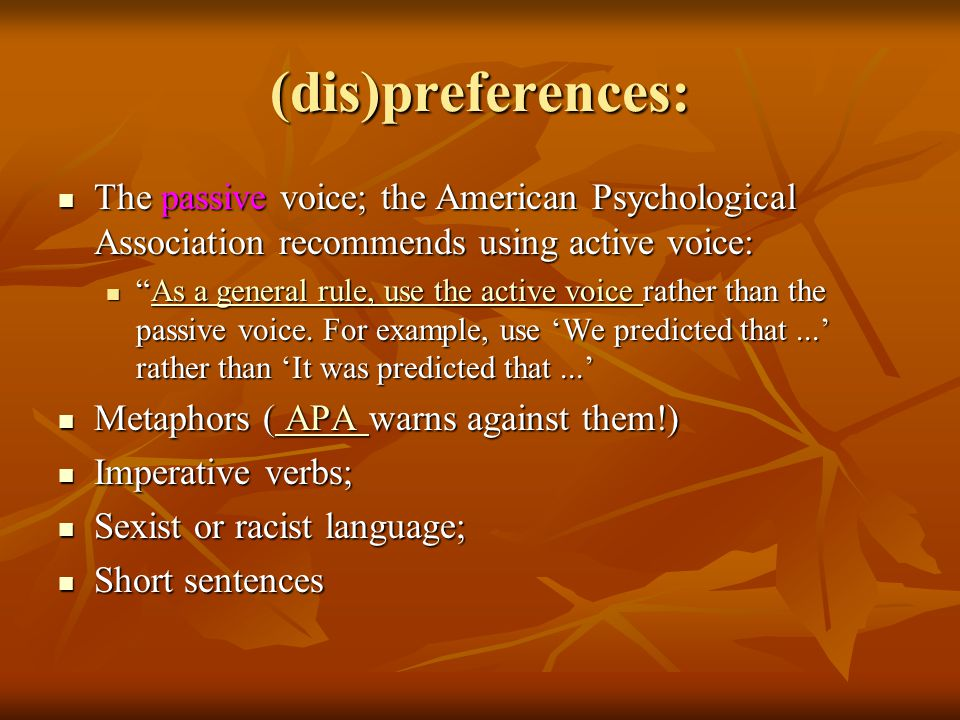 (dis)preferences: The passive voice; the American Psychological Association recommends using active voice: