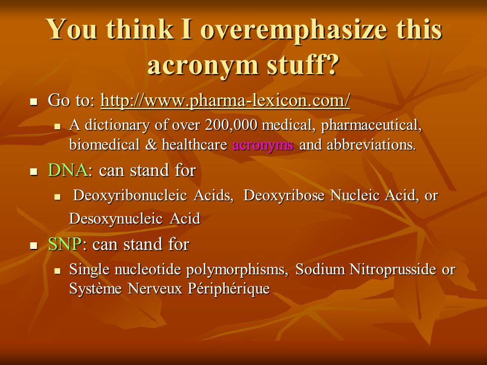 You think I overemphasize this acronym stuff
