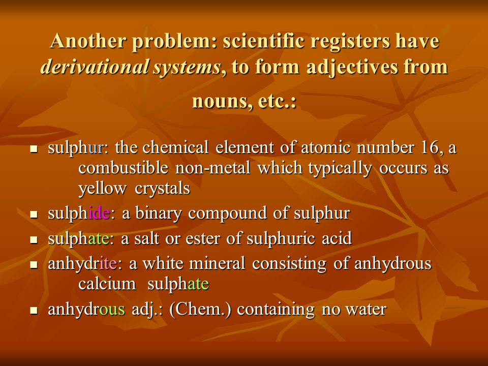 Another problem: scientific registers have derivational systems, to form adjectives from nouns, etc.: