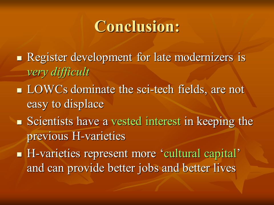 Conclusion: Register development for late modernizers is very difficult. LOWCs dominate the sci-tech fields, are not easy to displace.