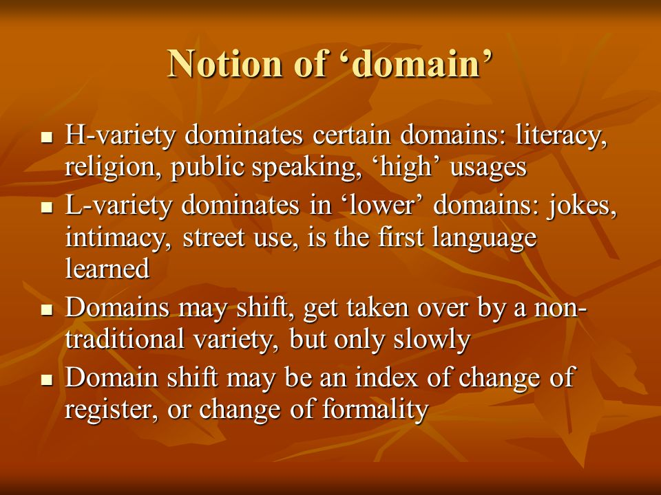 Notion of 'domain' H-variety dominates certain domains: literacy, religion, public speaking, 'high' usages.