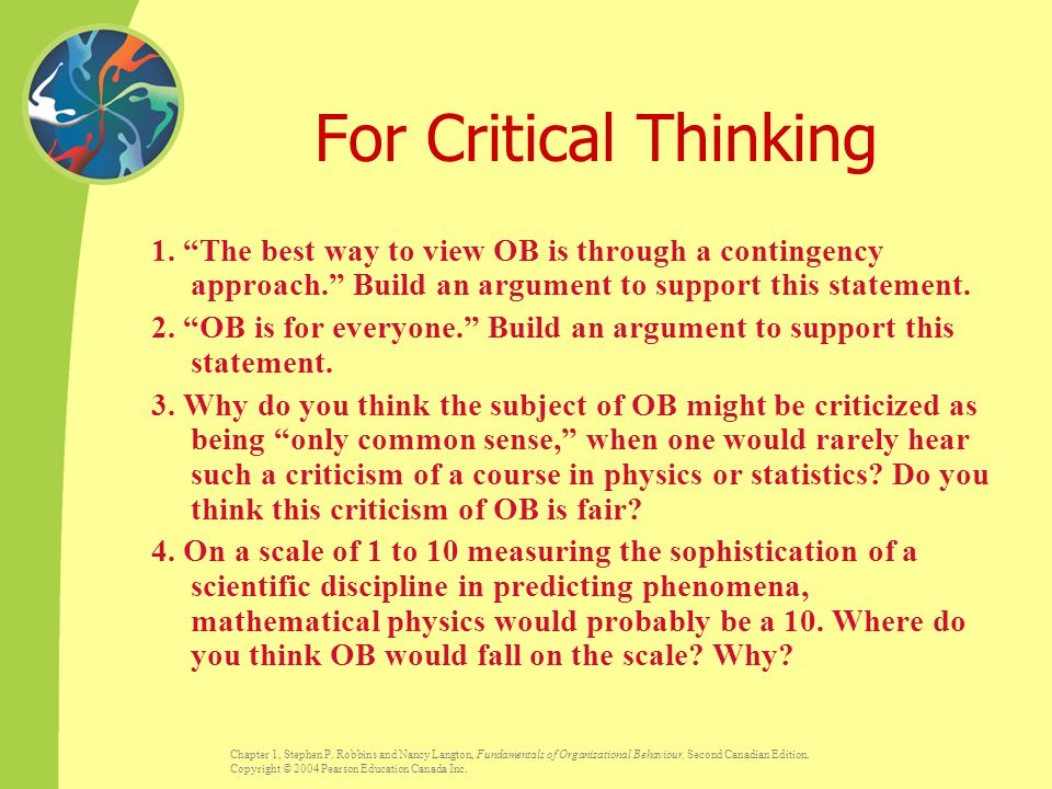 For Critical Thinking 1. The best way to view OB is through a contingency approach. Build an argument to support this statement.