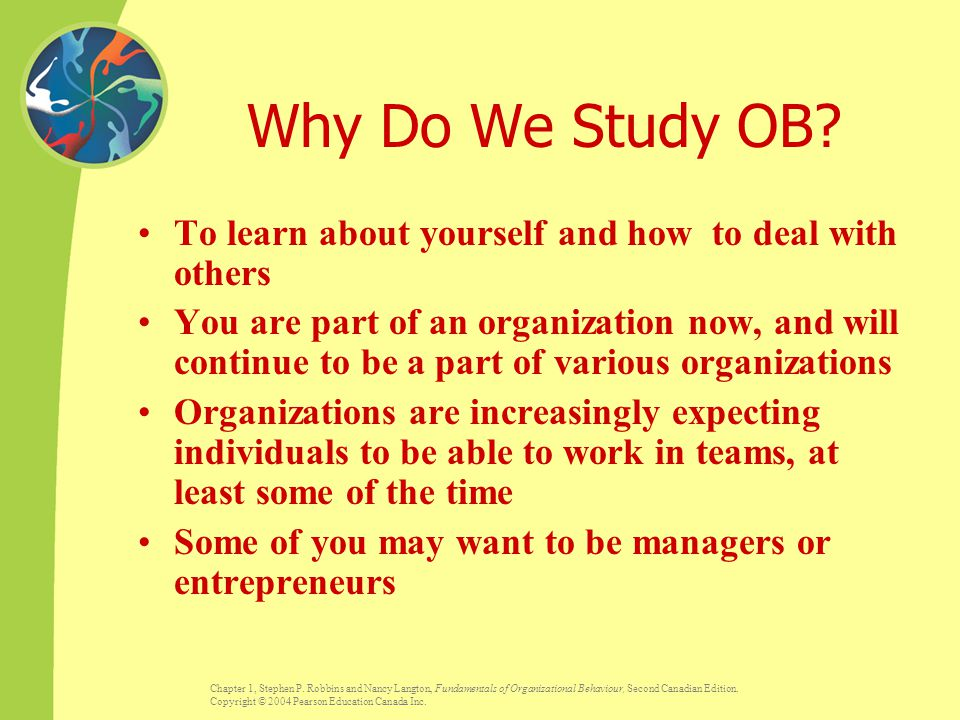 Why Do We Study OB To learn about yourself and how to deal with others.