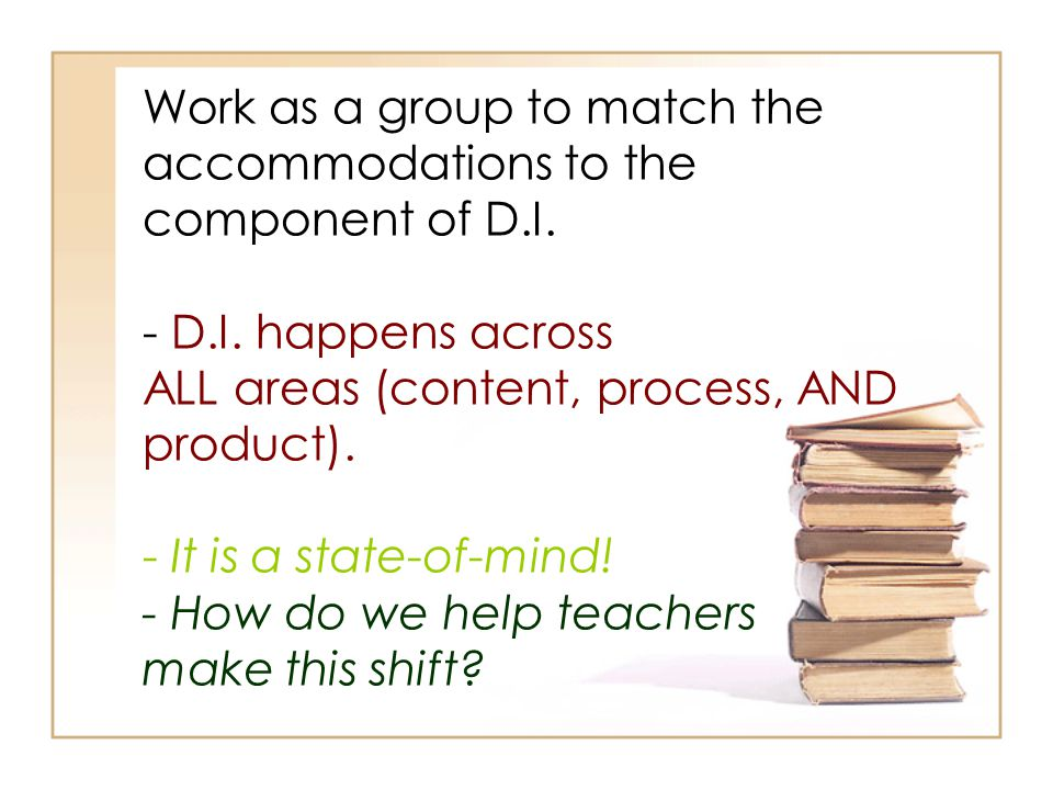 Work as a group to match the accommodations to the component of D. I
