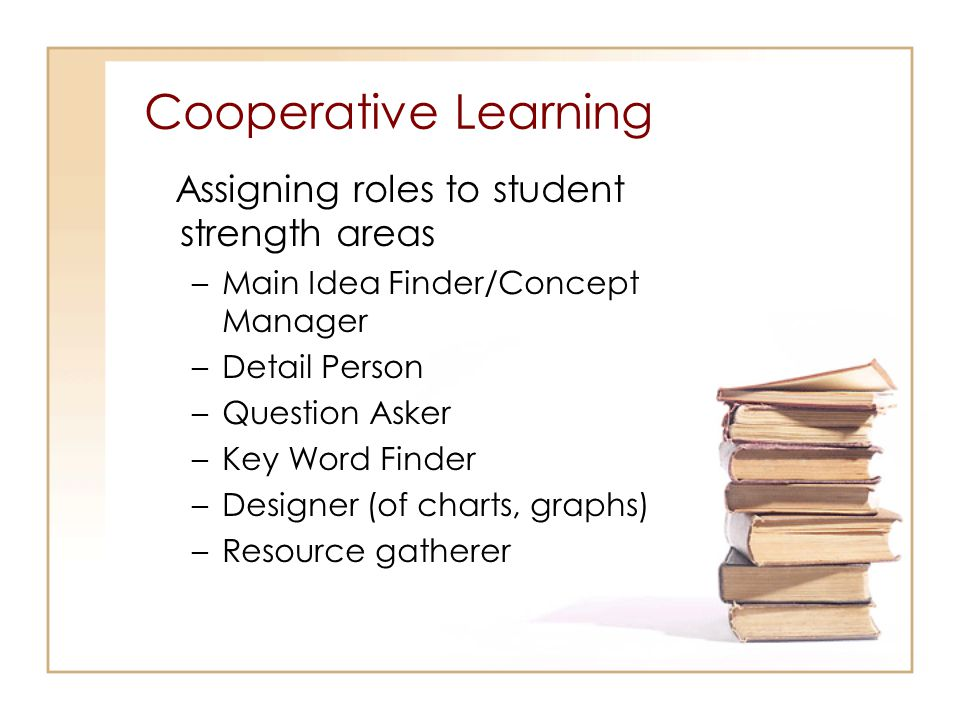Cooperative Learning Assigning roles to student strength areas