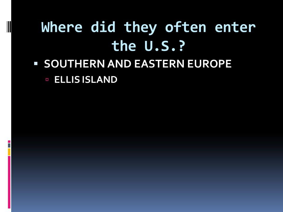 Where did they often enter the U.S.