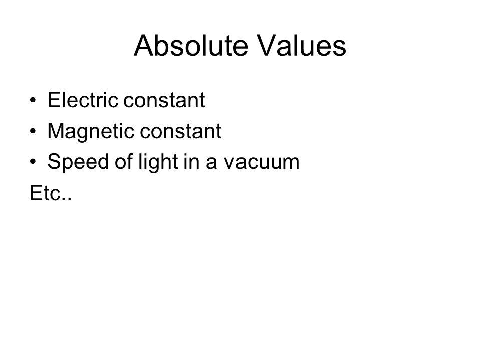 Absolute Values Electric constant Magnetic constant