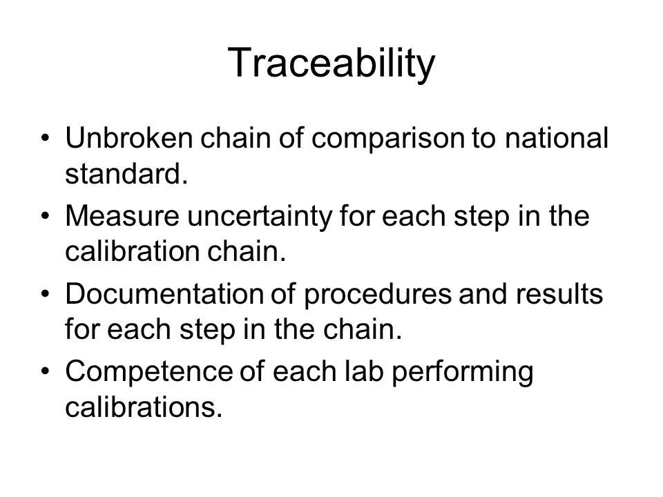 Traceability Unbroken chain of comparison to national standard.