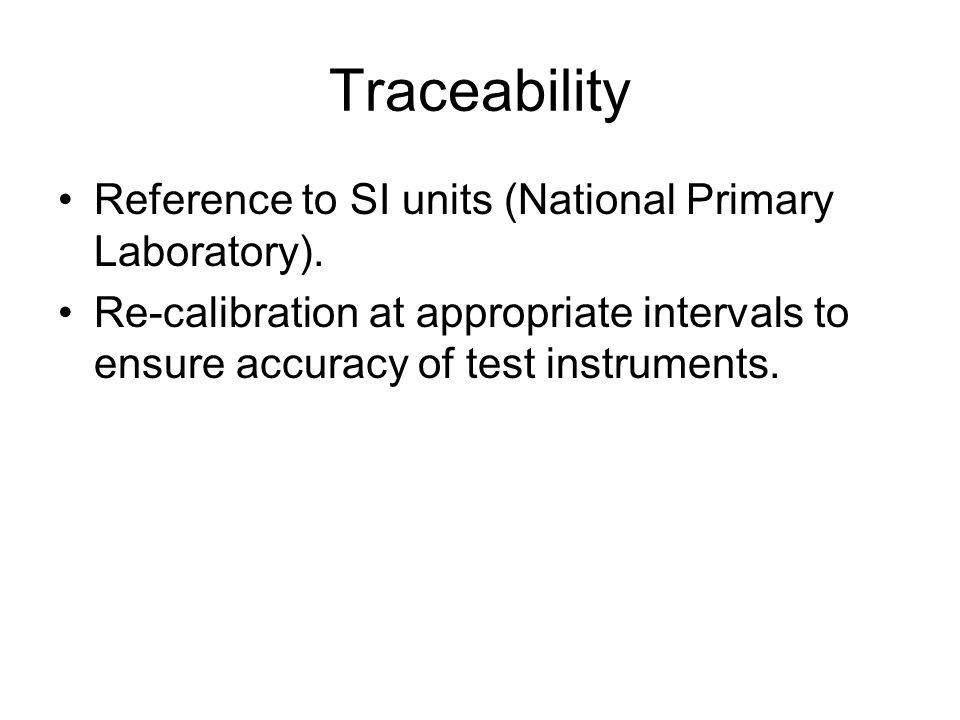 Traceability Reference to SI units (National Primary Laboratory).