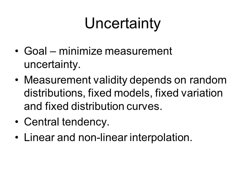 Uncertainty Goal – minimize measurement uncertainty.