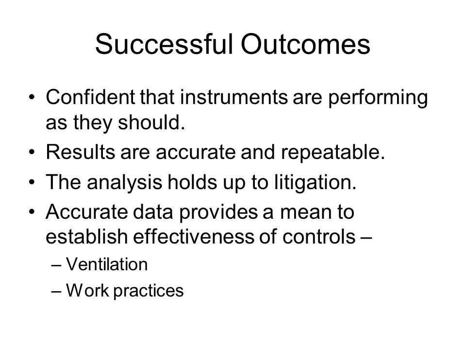 Successful Outcomes Confident that instruments are performing as they should. Results are accurate and repeatable.