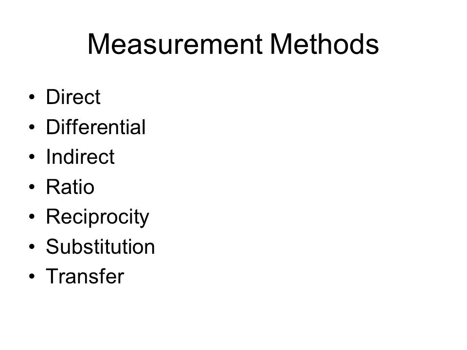 Measurement Methods Direct Differential Indirect Ratio Reciprocity