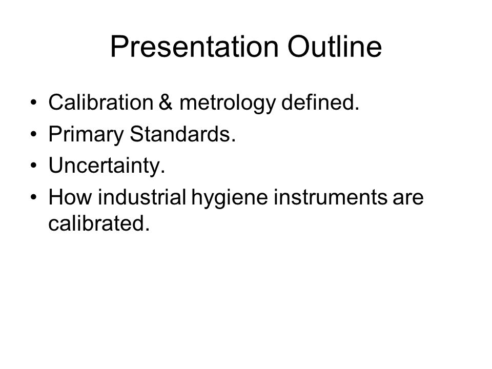 Presentation Outline Calibration & metrology defined.