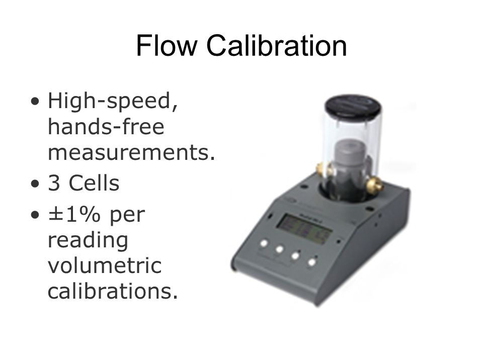 Flow Calibration High-speed, hands-free measurements. 3 Cells