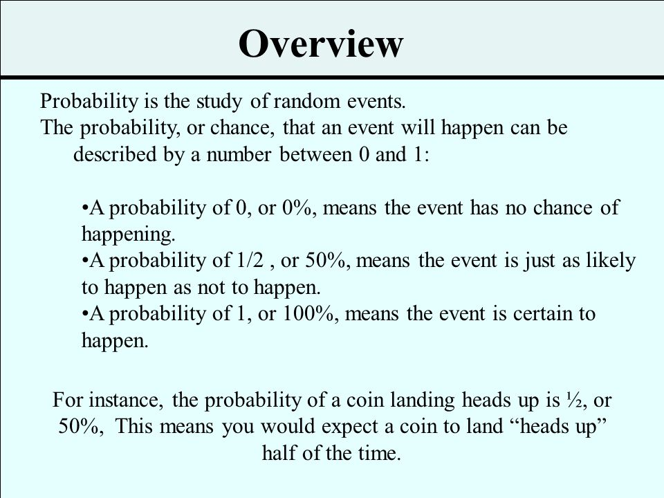 Overview Probability is the study of random events.