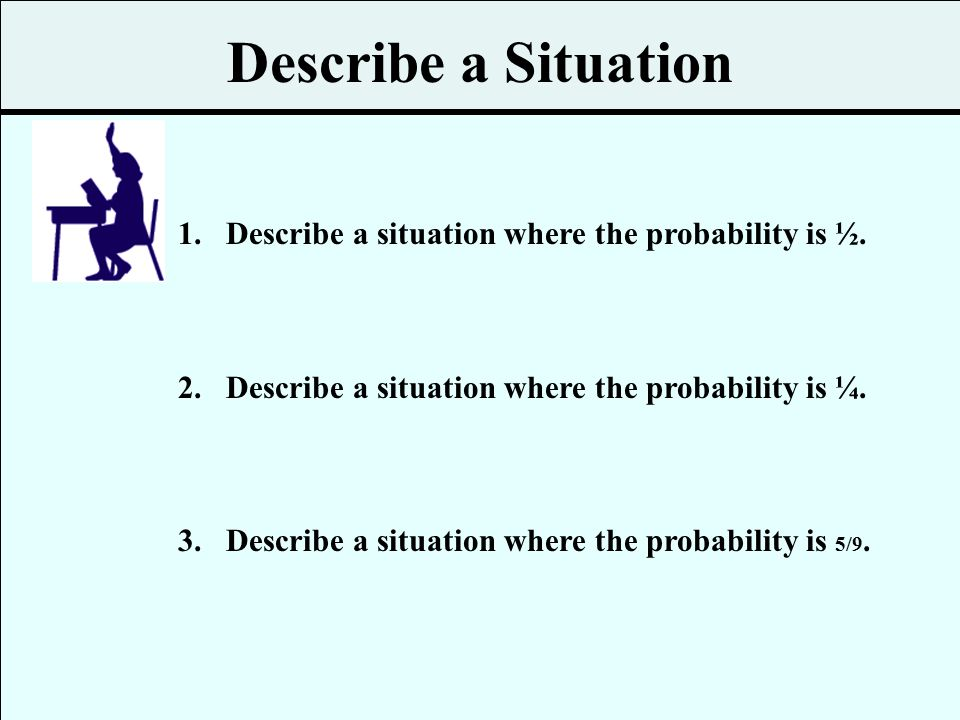 Describe a Situation Describe a situation where the probability is ½.