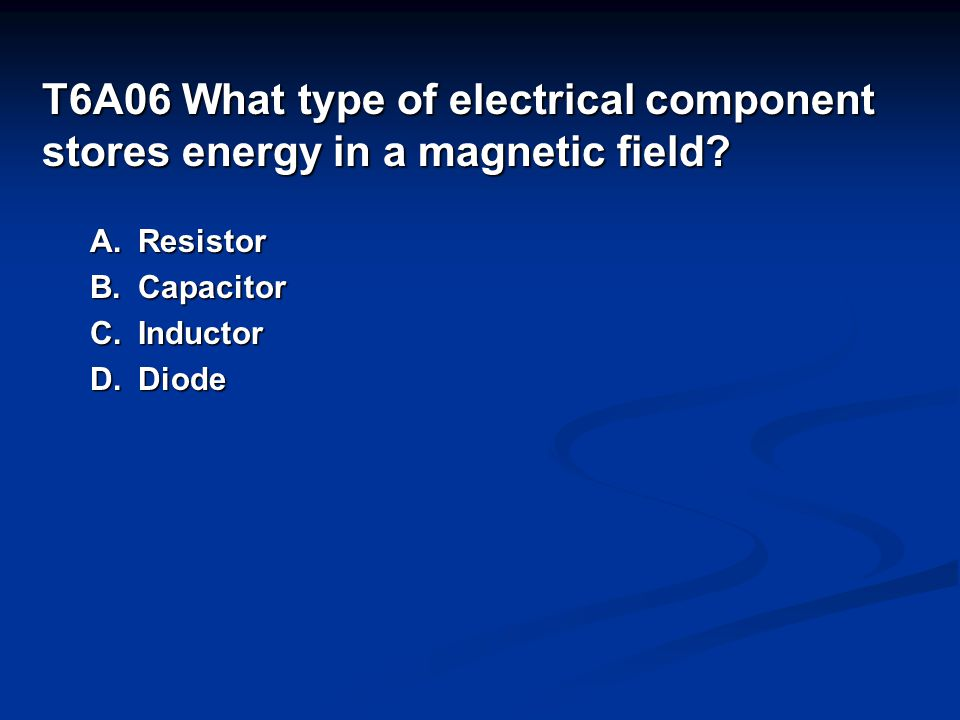 T6A06 What type of electrical component stores energy in a magnetic field