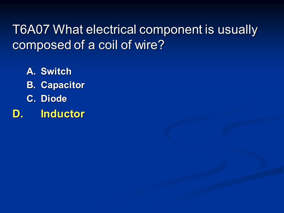 T6A07 What electrical component is usually composed of a coil of wire